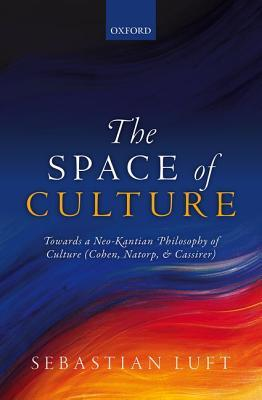 The Space of Culture: Towards a Neo-Kantian Philos...