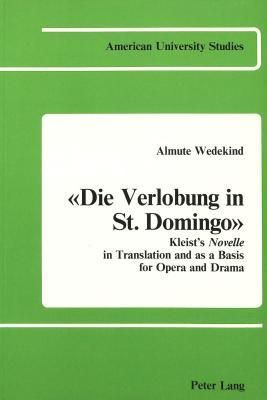 """""""Die Verlobung In St. Domingo"""": Kleist's Novelle In Translation And As A Basis For Opera And Drama"""