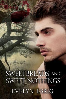 Sweetbreads and Sweet Nothings by Evelyn Esrig
