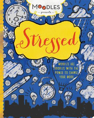 Moodles Presents Stressed: Moodles Are Doodles with the Power to Change Your Mood
