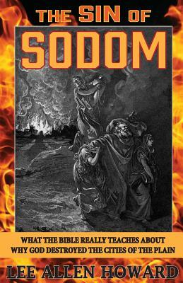 The Sin of Sodom: What the Bible Really Teaches About Why God Destroyed the Cities of the Plain