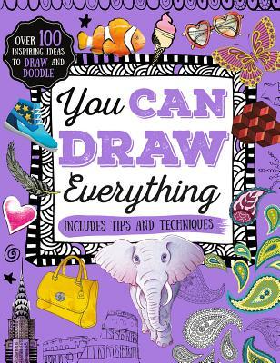You Can Draw Everything: Over 100 Inspiring Ideas to Draw and Doodle