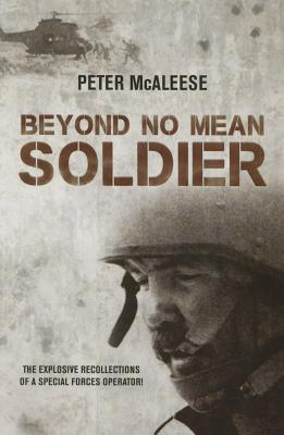 Beyond No Mean Soldier: The Explosive Recollections of a Former Special Forces Operator