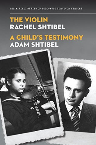The Violin/A Child's Testimony (The Azrieli Series of Holocaust Survivor Memoirs)