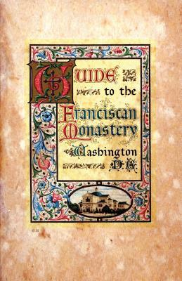 Guide to the Franciscan Monastery Washington, D.C.