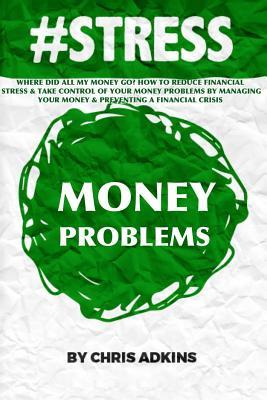 #stress: Where Did All My Money Go? How to Reduce Financial Stress and Take Control of Your Money Problems by Managing Your Money and Preventing a Financial Crisis