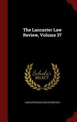 The Lancaster Law Review, Volume 37