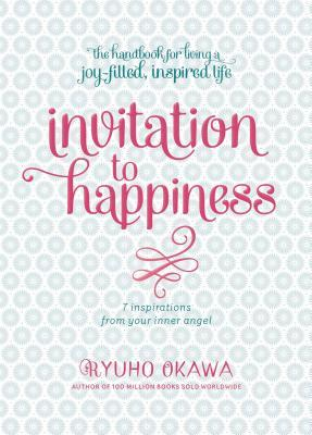 Invitation to Happiness: 7 Inspirations from Your Inner Angel
