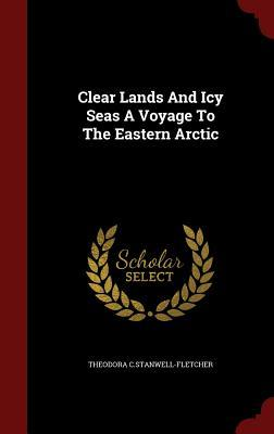 Clear Lands and Icy Seas a Voyage to the Eastern Arctic
