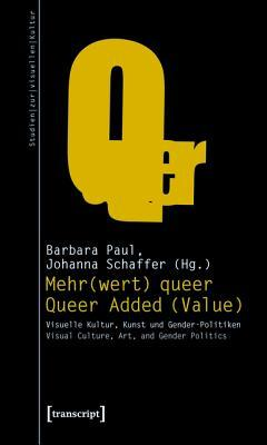 Mehr(wert) Queer - Queer Added (Value): Visuelle Kultur, Kunst Und Gender-Politiken - Visual Culture, Art, and Gender Politics