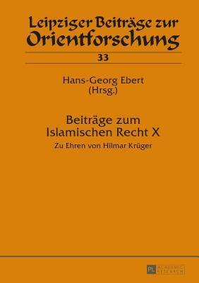 Beitraege Zum Islamischen Recht X: Zu Ehren Von Hilmar Krueger