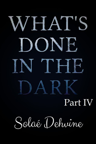 What's Done in The Dark (Volume IV)