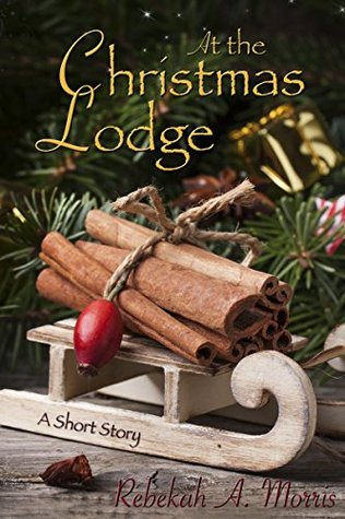 At the Christmas Lodge by Rebekah A. Morris