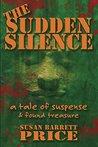 The Sudden Silence: a tale of suspense & found treasure