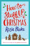 How to Stuff Up Christmas by Rosie Blake