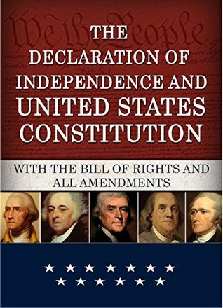 The Declaration of Independence and United States Constitution with Bill of Rights and all Amendments (Annotated)