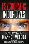 Psychopaths in Our Lives by Dianne Emerson