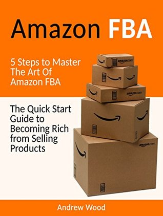 Amazon FBA: The Quick Start Guide to Becoming Rich from Selling Products: 5 Steps to Master The Art Of Amazon FBA (Amazon fba selling books, Amazon fba selling, amazon fba labels)