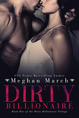 Dirty Billionaire (The Dirty Billionaire Trilogy, #1) by Meghan March