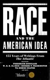 Race and the American Idea: 155 Years of Writings From The Atlantic