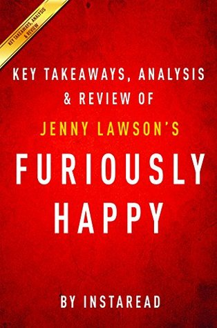 Furiously Happy: A Funny Book About Horrible Things by Jenny Lawson | Key Takeaways, Analysis & Review