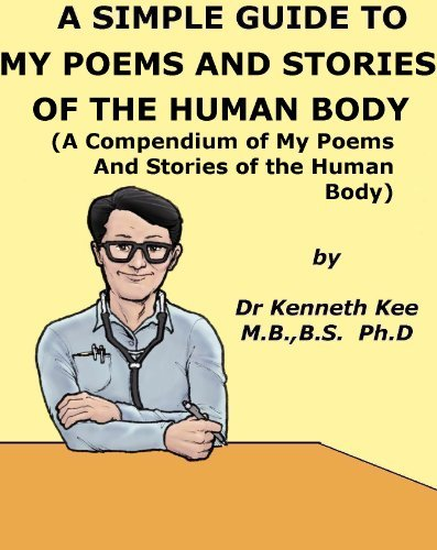 A Simple Guide to My Poems and Stories of the Human Body (A Compendium of My Poems and Stories of the Human Body)