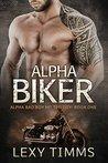 Alpha Biker (Alpha Bad Boy MC Trilogy, #1)