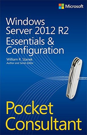 Windows Server 2012 R2 Pocket Consultant Volume 1: Essentials & Configuration