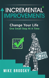 Incremental Improvements: Change Your Life One Small Step At A Time
