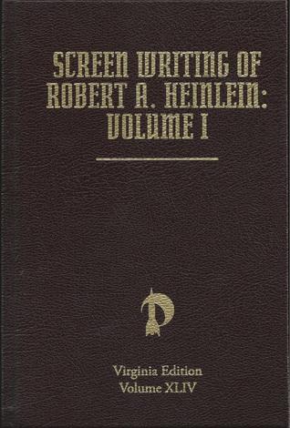 Screen Writing of Robert A. Heinlein: Volume 1