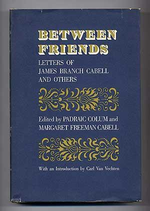 Between Friends: Letters of James Branch Cabell & Others
