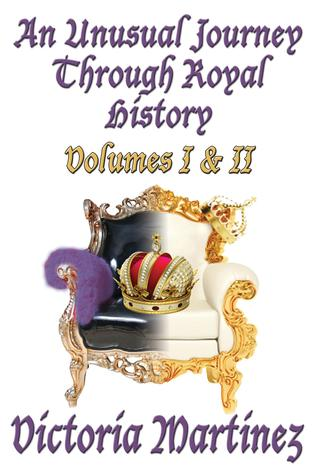 An Unusual Journey Through Royal History Volumes I & II