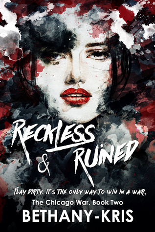 Reckless & Ruined by Bethany-Kris