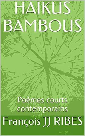HAIKUS BAMBOUS: Poèmes courts contemporains