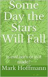 Some Day the Stars Will Fall: Is evil born or is it made?
