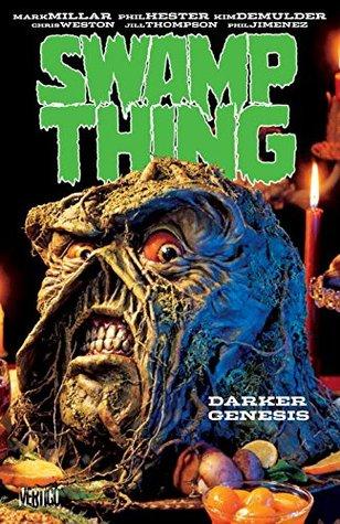 Swamp Thing by Mark Millar, Vol. 2: Darker Genesis