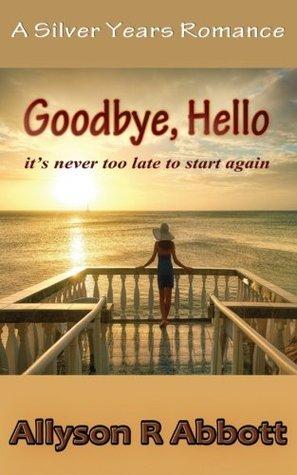 Goodbye, Hello by Allyson R. Abbott