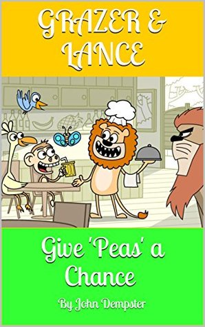 Grazer and Lance Give 'Peas' a Chance: Children's Books: Illustrated Animal Stories For Kids: (Very Funny Rhyming Story For Kids - Perfect for Bedtime): Happy Ending. (Grazer & Lance Book 1)