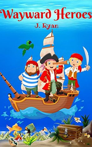 Books for Kids: Wayward Heroes (Kids Books,Children's books,Pirate Story,Adventure story,Bedtime story for kids age 5-12