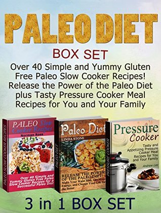 Paleo Diet Box Set: Over 40 Simple and Yummy Gluten Free Paleo Slow Cooker Recipes! Release the Power of the Paleo Diet plus Tasty Pressure Cooker Meal ... slow cooker meals, paleo diet recipes)