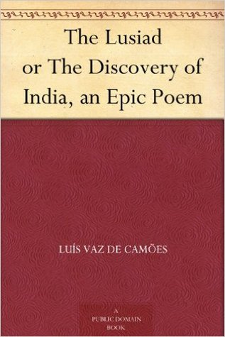 The Lusiad or The Discovery of India, an Epic Poem