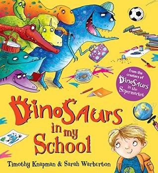 Dinosaurs in My School by Timothy Knapman