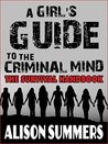 A Girl's Guide to the Criminal Mind: The Survival Handbook