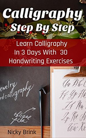 Calligraphy Step By Step: Learn Calligraphy In 3 Days With 30 Handwriting Exercises: