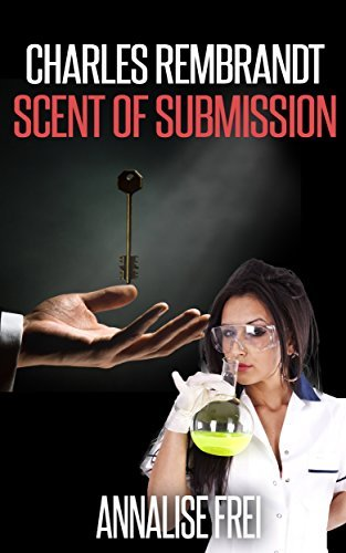 Charles Rembrandt Book I: Scent of Submission (Charles Rembrandt Series 1)