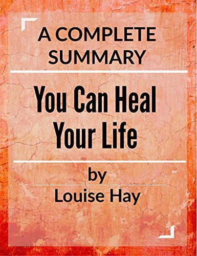 You Can Heal Your Life: by Louise L. Hay | A Complete Summary