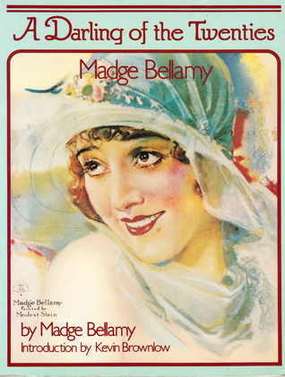 A Darling of the Twenties: The Autobiography of Madge Bellamy