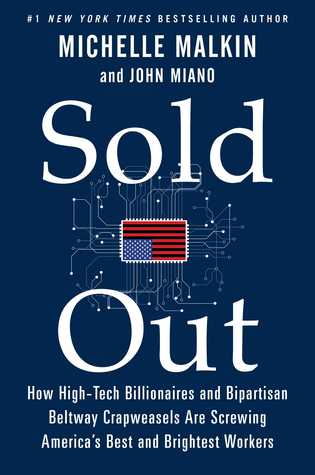Sold Out: How High-Tech BillionairesBipartisan Beltway Crapweasels Are Screwing America's BestBrightest Workers