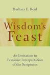 Wisdom's Feast: An Invitation to Feminist Interpretation of the Scriptures