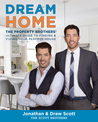 Dream Home: The Property Brothers' Ultimate Guide to Finding Fixing Your Perfect House